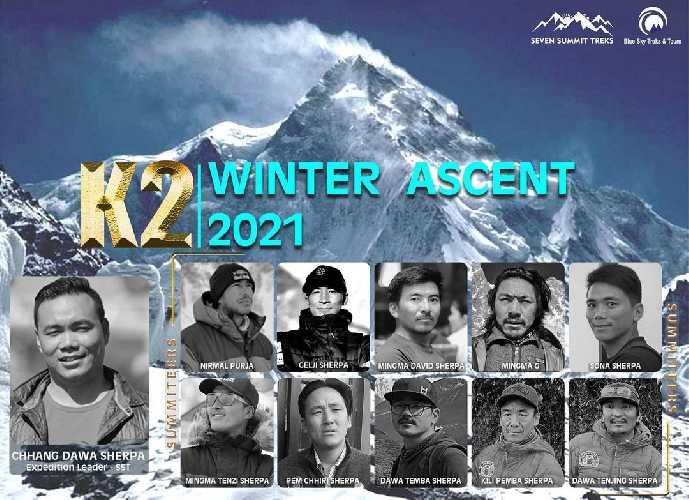 Первовосходители на К2 в зимний период. 16 января 2021 года.<br> Из команды Нирмала Пурджи:<br>Нирмал Пурджа (Nirmal Purja)<br>Дава Темба Шерпа (Dawa Temba Sherpa)<br>Пемчири Шерпа (Pemсhhiri Sherpa)<br>Гельже Шерпа (Gelje Sherpa)<br>Мингма Тензи Шерпа (Mingma Tenzi Sherpa)<br>Мингма Дэвид Шерпа (Mingma David Sherpa)<br><br>Из команды Мингмы Шерпа:<br>Мингма Галйе Шерпа (Mingma Gyalje Sherpa)<br>Дава Тенджинг Шерпа (Dawa Tenjing Sherpa)<br>Кили Пемба Шерпа (Kili Pemba Sherpa)<br><br>Из команды Seven Summit Treks:<br>Сона Шерпа (Sona Sherpa)