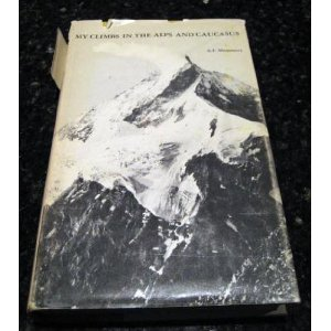 "Альберт Маммери (Albert Frederick Mummery: ""My Climbs in the Alps and Caucasus»"